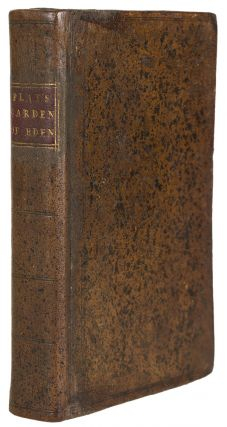The Garden of Eden: or, An accurate Description of all Flowers and Fruits now growing in England, with particular Rules how to advance their Nature and Growth, as well in Seeds and Herbs, as the secret Ordering of Trees and Plants ... The Sixth Edition