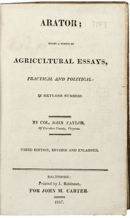 Arator; Being a Series of Agricultural Essays, Practical and Political ... Third Edition, Revised...
