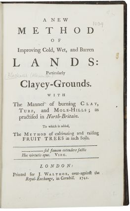 A new method of improving cold, wet, and barren lands: Particularly Clayey-Grounds. With The...