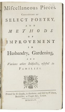 Miscellaneous Pieces. Consisting of Select Poetry, and Methods of Improvement in Husbandry, Gardening, and Various other Subjects, useful to Families