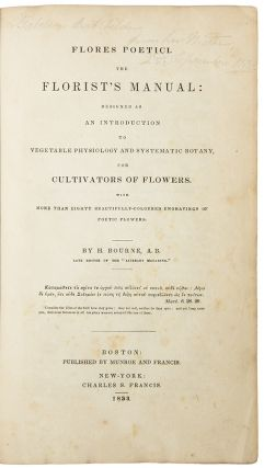 Flores Poetici. The Florist's Manual: designed as an introduction to vegetable physiology and systematic botany fo cultivators of flowers
