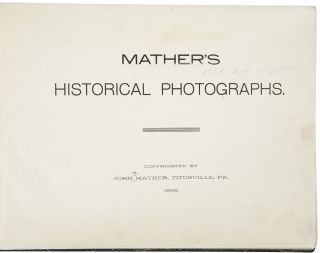 Mather's Historical Oil Region Views of Western Pennsylvania [cover title] ... Mather's Historical Photographs