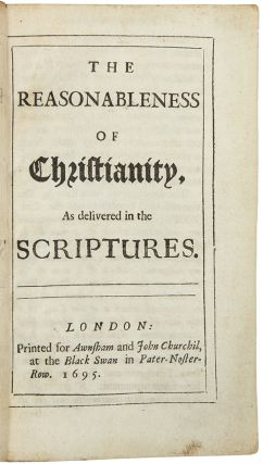 The Reasonableness of Christianity, as Delivered in the Scripture. John LOCKE.