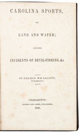 Carolina Sports by Land and Water. Including Incidents of Devil-Fishing, &c. William ELLIOTT