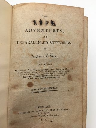 The Life Adventures and Unparalleled Sufferings of Andrew Oehler: Containing an Account of His...