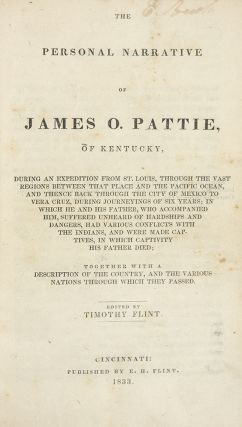 The Personal Narrative of James O. Pattie, of Kentucky, During an Expedition from St. Louis,...