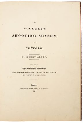 A Cockney's Shooting Season in Suffolk ... Containing the remarkable adventures that actually occurred to a young Cit on a Visit to His Friends in that County