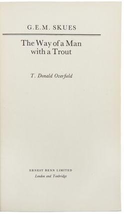 The Way of a Man with a Trout. T. Donald OVERFIELD, G. E. M. SKUES