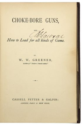 Choke-Bore Guns, and How to Load for all kinds of Game. W. W. GREENER