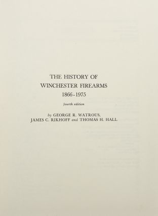 The History of Winchester Firearms 1866-1975. Thomas H. HALL, George R. WATROUS, James C. RIKHOFF