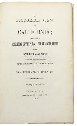 A Pictorial View of California; including a Description of the Panama and Nicaragua Routes, with information and advice interesting to all, particularly those who intend to visit the Golden Region. By a Returned Californian