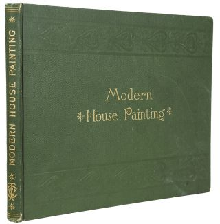 Modern House Painting containing Twenty Colored Lithographic Plates, Exhibiting the Use of Color in Exterior and Interior House Painting