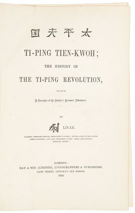 Ti-Ping Tien-Kwoh; The History of the Ti-Ping Revolution, including a Narrative of the Author's Personal Adventures