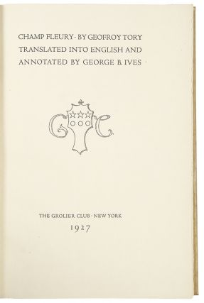 Champ Fleury ... Translated into English and Annotated by George B. Ives