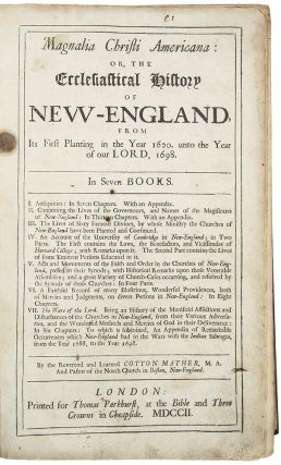 Magnalia Christi Americana: or, the Ecclesiastical History of New-England, from its first planting in the year 1620. unto the year of our lord, 1698. In seven books....