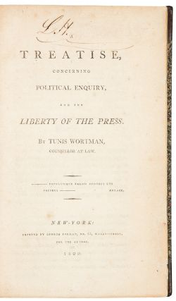 A Treatise Concerning Political Enquiry, and the Liberty of the Press. Tunis WORTMAN, d. 1822