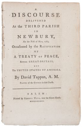 A Discourse Delivered at the Third Parish in Newbury, on the First of May 1783, occasioned by the Ratification of a Treaty of Peace, between Great-Britain, and the United States of America