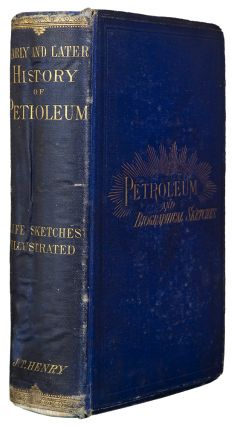 The Early and Later History of Petroleum, with Authentic Facts in Regard to its development in Western Pennsylvania