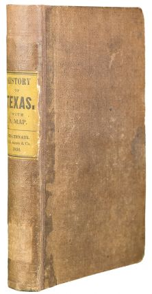 The History of Texas; or, The Emigrant's, Farmer's, and Politician's Guide to the Character, Climate, Soil and Productions of that Country....