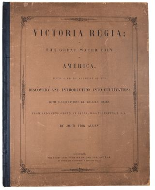 Victoria Regia; or the Great Water Lily of America. With a brief account of its discovery and introduction into cultivation: with illustrations by William Sharp, from specimens grown at Salem, Massachusetts, U.S.A.