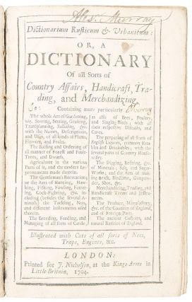 Dictionarium Rusticum & Urbanicum: or, a Dictionary of all Sorts of Country Affairs, Handicraft,...