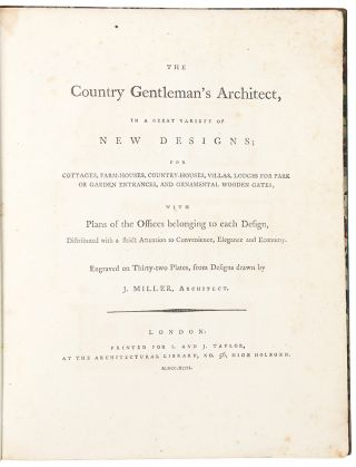 The Country Gentleman's Architect, in a Great Variety of New Designs; for cottages, farm-houses, country-houses, villas, lodges for park or garden entrances, and ornamental wooden gates; with plans of the offices belonging each design, distributed with a strict attention to convenience, elegance, and economy