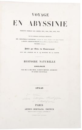Voyage en Abyssinie exécuté pendant les années 1839, 1840, 1841, 1842, 1843 ... Histoire Naturelle Zoologie ... Atlas ... [Bound with:] Voyage en Abyssinie ... Album historique, ethnologique et archeologique ... [And with:] Tentamen Florae Abyssinicae ... Icones