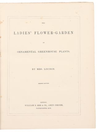 The Ladies' Flower-Garden of Ornamental Greenhouse Plants ... Second Edition