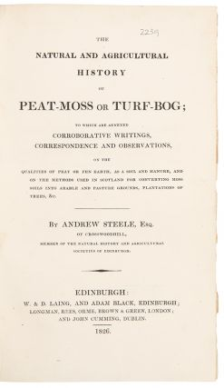 The Natural and Agricultural History of Peat-Moss or Turf-Bog; to which are annexed Corroborative...