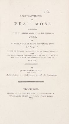 A Practical Treatise on Peat Moss, Considered as in its Natural State Fitted for Affording Fuel,...