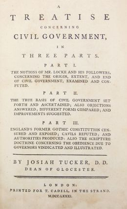 A Treatise Concerning Civil Government, in Three Parts. Part I. The Notions of Mr. Locke and His...