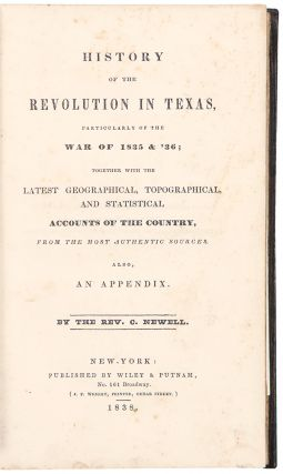 History of the Revolution in Texas, particularly of the war of 1835 & '36; together with the latest geographical, topographical, and statistical accounts of the country, from the most authentic sources