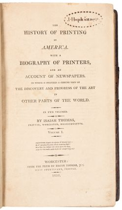 The History of Printing in America. With a biography of printers, and an account of newspapers....