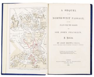 A Sequel to the North-West Passage, and the Plans for the Search for Sir John Franklin. John BROWN