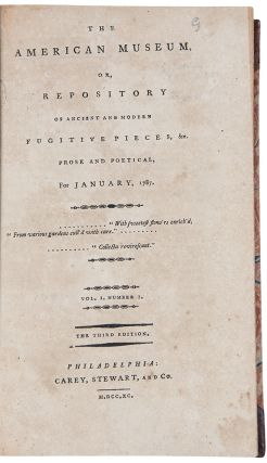 The American Museum or Repository of Ancient and Modern Fugutive Pieces, &c. ... [title changed to The American Museum, or, Universal Magazine in January 1790]