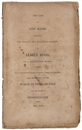 The Case of Jane Marie, exhibiting the Cruelty and Barbarous Conduct of James Ross, to a...