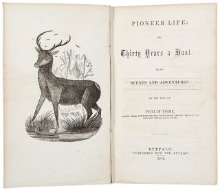 Pioneer Life; or, Thirty Years a Hunt. Being Scenes and Adventures in the Life of Philip Tome,...