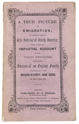 A True Picture of Emigration; or Fourteen Years in The Interior of North America; being a full...