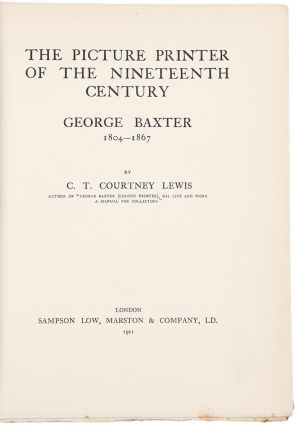 The Picture Printer of the Nineteenth Century, George Baxter 1804-1867. C. T. Courtney LEWIS