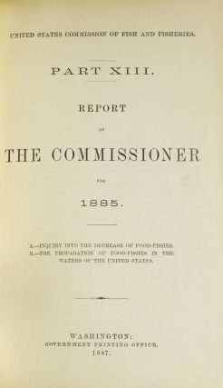 United States Commission of Fish and Fisheries. Part XIII. Report of the Commissioner for 1885.