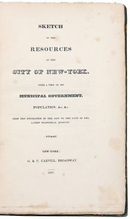 Sketch of the Resources of the City of New-York with a View of Its Municipal Government,...