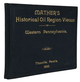 Mather's Historical Oil Region Views of Western Pennsylvania [cover title] ... Mather's Historical Photographs ... [Part I]