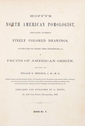 Hoffy's North American Pomologist, containing numerous finely colored drawings, accompanied by letter press descriptions, &c, of fruits of American origin. Edited by William D. Brincklé