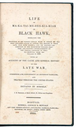 Life of Ma-Ka-Tai-Me-She-Kia-Kiak or Black Hawk ... With an Account and General History of the Late War, His Surrender and Confinement at Jefferson Barracks, and Travels through the United States. Dictated by Himself