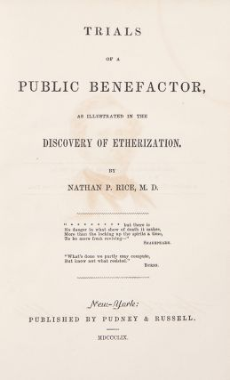 Trials of a Public Benefactor, as illustrated in the discovery of etherization. Nathan P. RICE