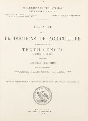 Department of the Interior, Census Office ... Report on the Productions of Agriculture. Tenth CENSUS