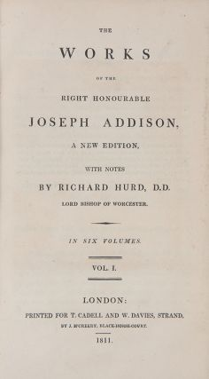 The Works of the Right Honourable Joseph Addison. With Notes by Richard Hurd, D. D. Joseph ADDISON