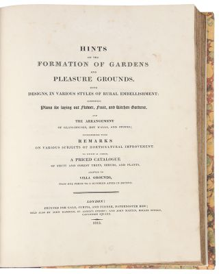 Hints of the Formation of Gardens and Pleasure Grounds with designs, in various styles of rural embellishment: comprising plans for laying out flower, fruit, and kitchen gardens, and the arrangement of glass-houses, hot walls, and stoves ...