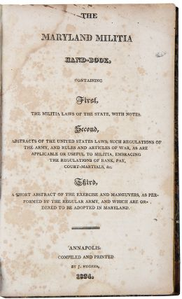 The Maryland Militia Hand-Book, containing First, the Militia Laws of the State, with Notes....