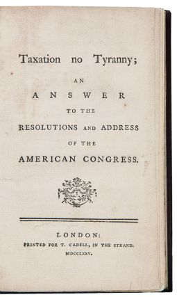 Taxation no Tyranny; An Answer to the Resolutions and Address of the American Congress